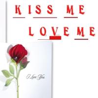 Kiss me love me