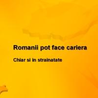 Romanii pot face cariera
