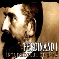 DESCOPERĂ ISTORIA ROMÂNILOR, partea 30-a, FERDINAND I